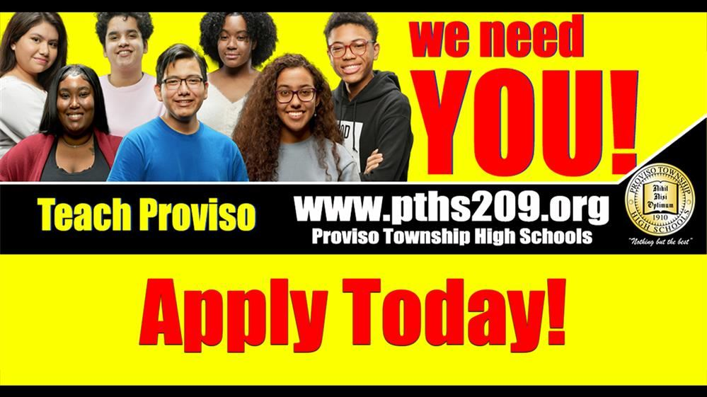 We Need You! Join our team at Proviso Township High School District 209.